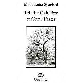 Tell the Oak Tree to Grow Faster by Maria Luisa Spaziani - Marco Sonz