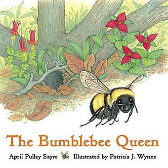 The Bumblebee Queen by April Pulley Sayre - Patricia J Wynne - 978157