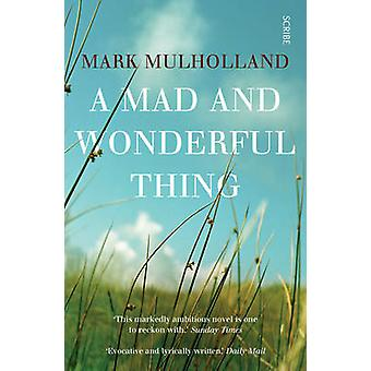 A Mad and Wonderful Thing (New edition) by Mark Mulholland - 97819252