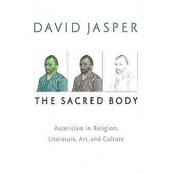 The Sacred Body - Asceticism in Religion - Literature - Art and Cultur