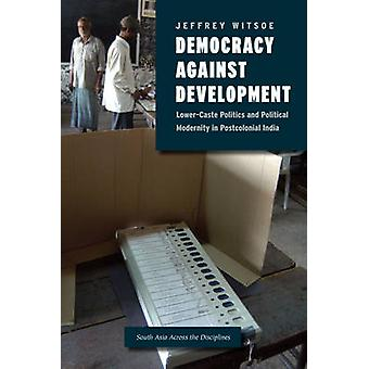 Democracy Against Development - Lower Caste Politics and Political Mod