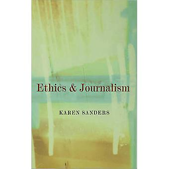 Ethics and Journalism by Sanders & Karen
