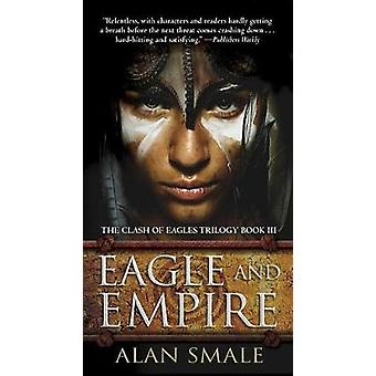 Eagle and Empire - The Clash of Eagles Trilogy Book III by Alan Smale