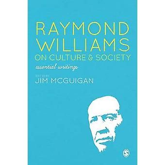 Raymond Williams on Culture & Society - Essential Writings by Jim McGu