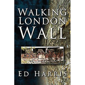 Walking London Wall by Ed Harris - 9780752448466 Book