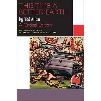 Cette fois une meilleure terre (édition critique) par Ted Allan - Bart Vauto
