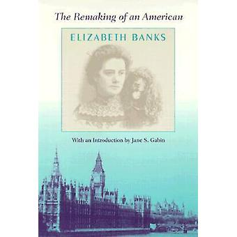 The Remaking of an American by Elisabeth Banks - Jane S. Gabin - 9780