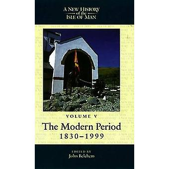 A New History of the Isle of Man - The Modern Period - 1830-1999 - v. 5