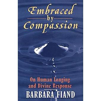Embraced by Compassion - On Human Longing and Divine Response by Barba