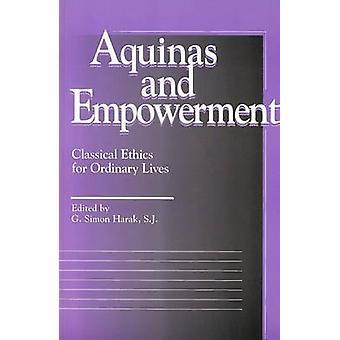 Aquinas and Empowerment - Classical Ethics for Ordinary Lives by G.Sim