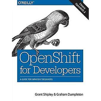 OpenShift für Entwickler - ein Leitfaden für ungeduldige Einsteiger von Grant Sh