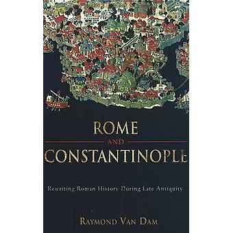 Rome and Constantinople - Rewriting Roman History During Late Antiquit