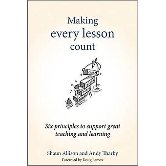 Making Every Lesson Count - Six Principles to Support Great Teaching a
