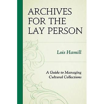 Archives for the Lay Person - A Guide to Managing Cultural Collections