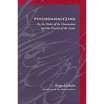Psychoanalyzing - On the Order of the Unconscious and the Practice of