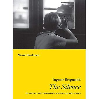 Ingmar Bergman's the Silence: Pictures in the Typewriter, Writings on the Screen