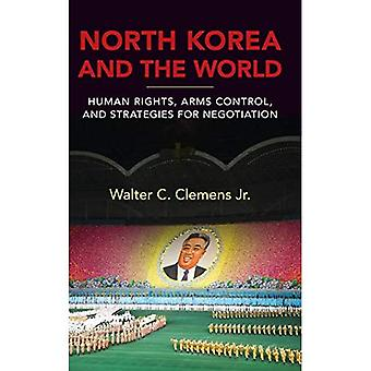 North Korea and the World: Human Rights, Arms Control, and Strategies for Negotiation (Asia in the New Millennium)