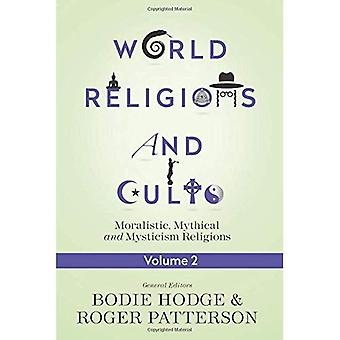 World Religions and Cults, Volume 2: Moralistic, Mythical and Mysticism Religions