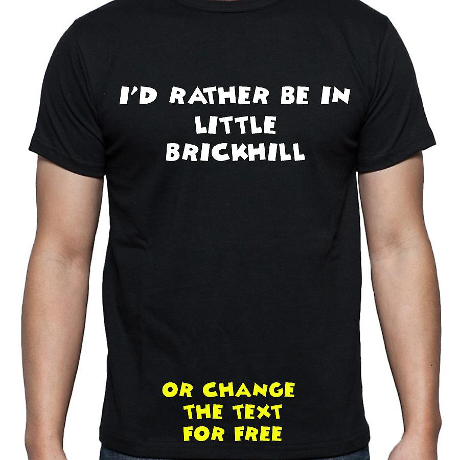 I'd Rather Be In Little brickhill Black Hand Printed T shirt