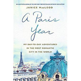Ett Paris år: Mina dagliga äventyr i den mest romantiska staden i världen