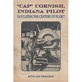 """""""Cap"""" Cornish, Indiana Pilot: navigera århundradet av flyg"""