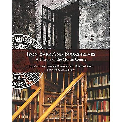 Iron Bars And Bookshelves  A History of the Morrin Centre