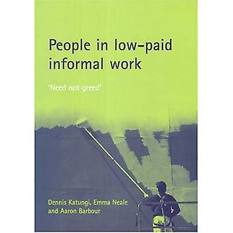 People in Low-Paid Informal Work : Need not Greed