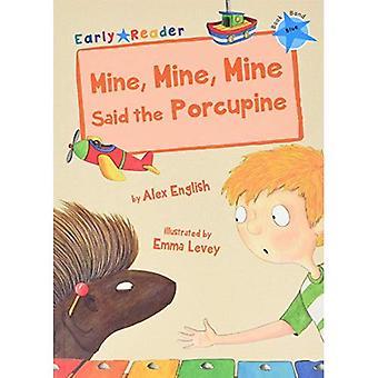 Mine, Mine, Mine said the Porcupine (Early Reader)