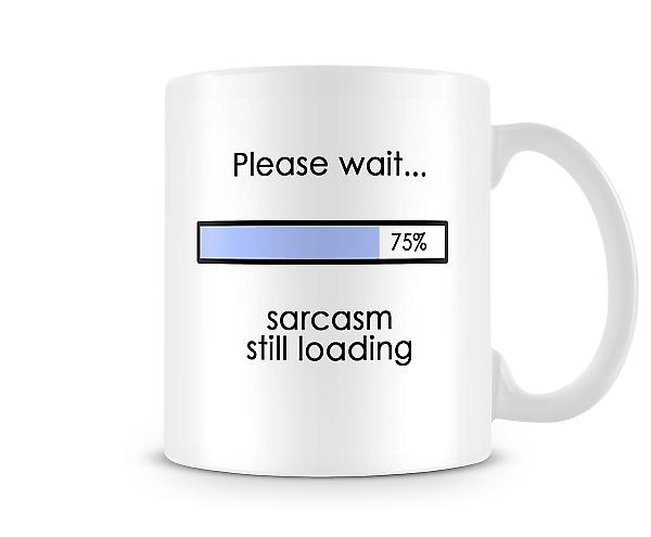 Please Wait Sarcasm Still Loading Printed Mug