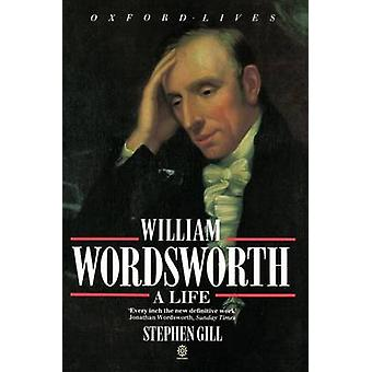 William Wordsworth A Life by Gill & Stephen