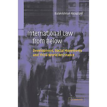 International Law from Below Development Social Movements and Third World Resistance by Rajagopal & Balakrishnan