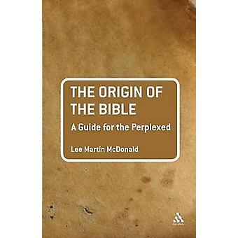 Der Ursprung der Bibel A Guide für die ratlos von McDonald & Lee Martin