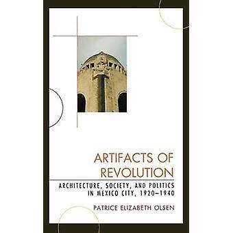 Artefactos de revolución arquitectura sociedad y política en la ciudad de México 19201940 de Elizabeth Olsen y Patrice