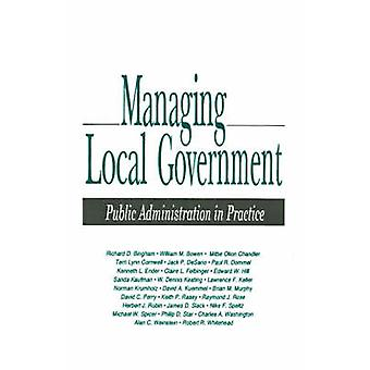 Managing Local Government Public Administration in Practice by Bingham & Richard D.