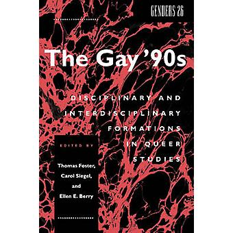 The Gay 90s Disciplinary and Interdisciplinary Formations in Queer Studies by Foster & Thomas