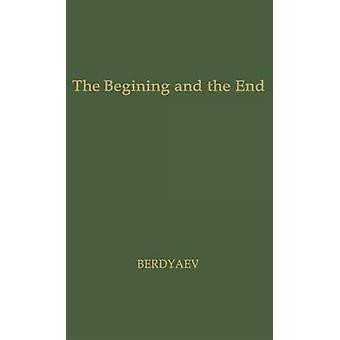 The Beginning and the End by Berdiaev & Nikolai Aleksandrovich