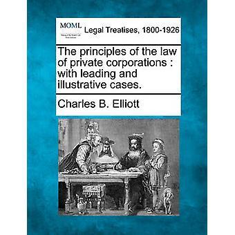Principerna i lagen av privata företag med ledande och belysande fall. av Elliott & Charles B.