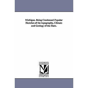 Michigan. En croquis populaires condensés de la topographie, climat et géologie de l'état. par le Winchell & Alexander