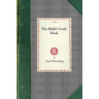 The Brides Cook Book by Edgar William Briggs