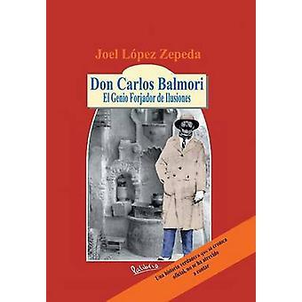 Don Carlos Balmori El Genio Forjador de Ilusiones por Zepeda & Joel Lopez