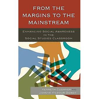 From the Margins to the Mainstream Enhancing Social Awareness in the Social Studies Classroom by Cushner & Kenneth