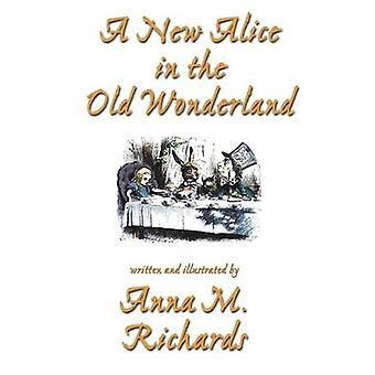 A New Alice in the Old Wonderland by Richards & Anna M.
