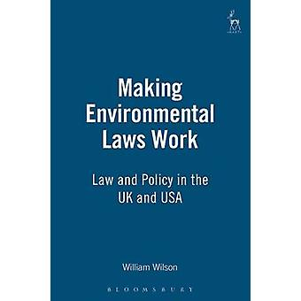 Making Environmental Laws Work Law and Policy in the UK and USA by Wilson & William
