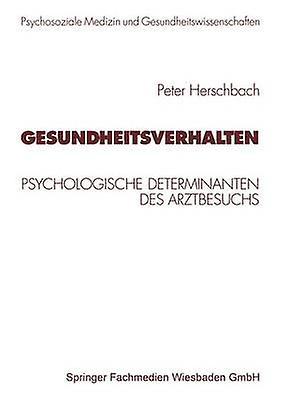 Gesundheitsverhalten  Psychologische Determinanten des Arztbesuchs by Brhler & Elmar