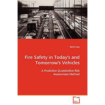Fire Safety in Todays and Tomorrows Vehicles by Levy & Kevin