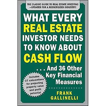 What Every Real Estate Investor Needs to Know About Cash Flow...and 36 Other Key Financial Measures by Frank Gallinelli