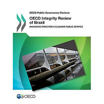 OECD Public Governance Reviews OECD Integrity Review of Brazil Managing Risks for a Cleaner Public Service by OECD