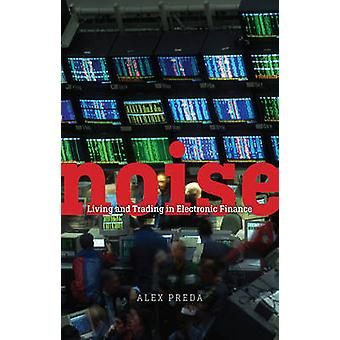 Noise - Living and Trading in Electronic Finance by Alex Preda - 97802