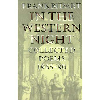 In the Western Night - Collected Poems 1965-90 by Frank Bidart - 97803