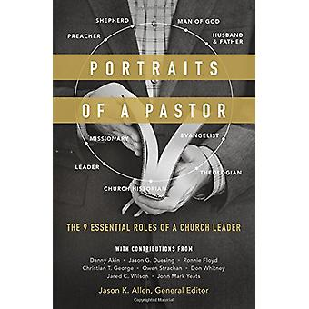 Portraits of a Pastor - The 9 Essential Roles of a Church Leader by Ja